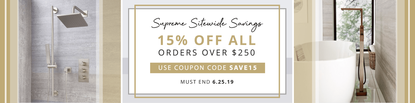 Supreme Sitewide Savings 15% off all orders over $250 Use coupon code SAVE15 Sale Ends 6.25.19
