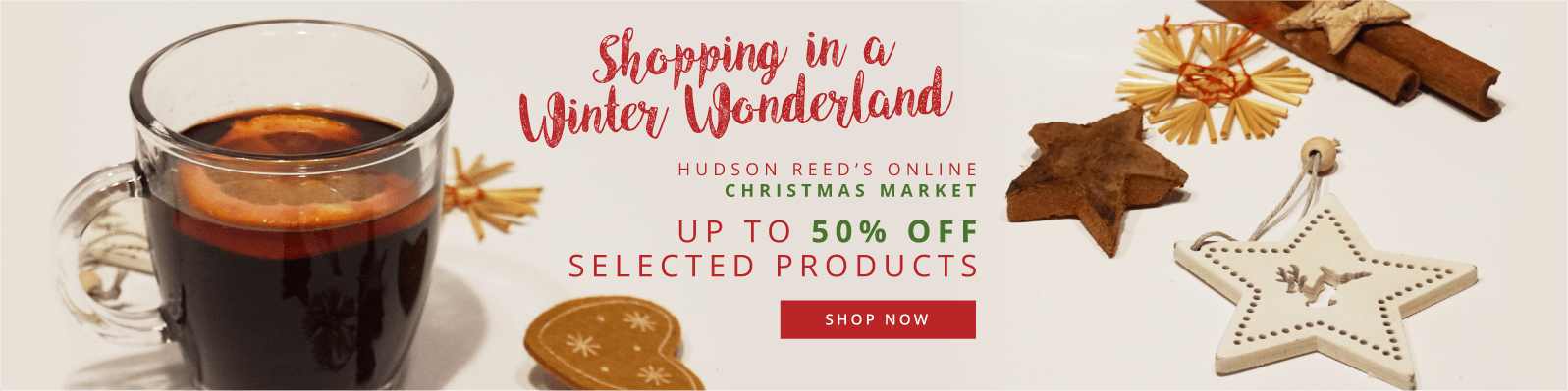Shopping in a Winter Wonderland Hudson Reed's Online Christmas Market Up to 50% off selected products