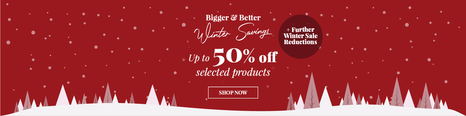 Wonderful Winter Deals Up to 50% off selected products Shop Now